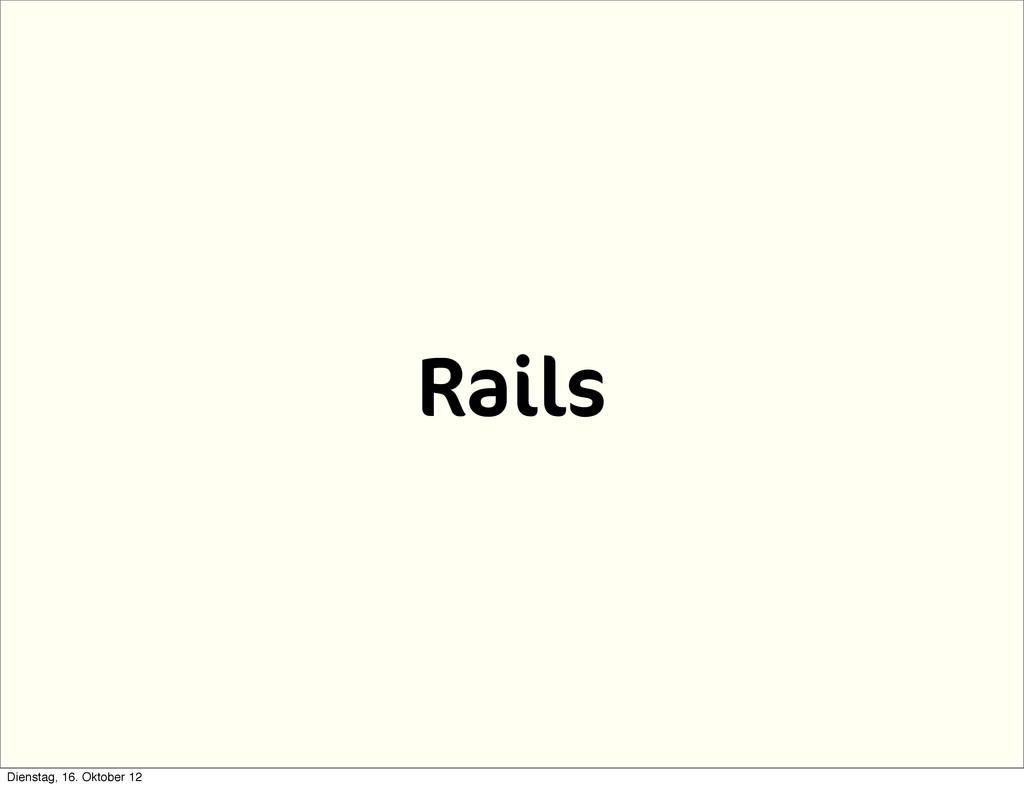 Rails Dienstag, 16. Oktober 12