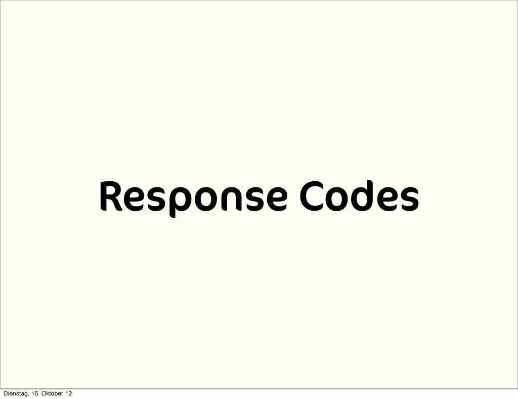 Response Codes Dienstag, 16. Oktober 12
