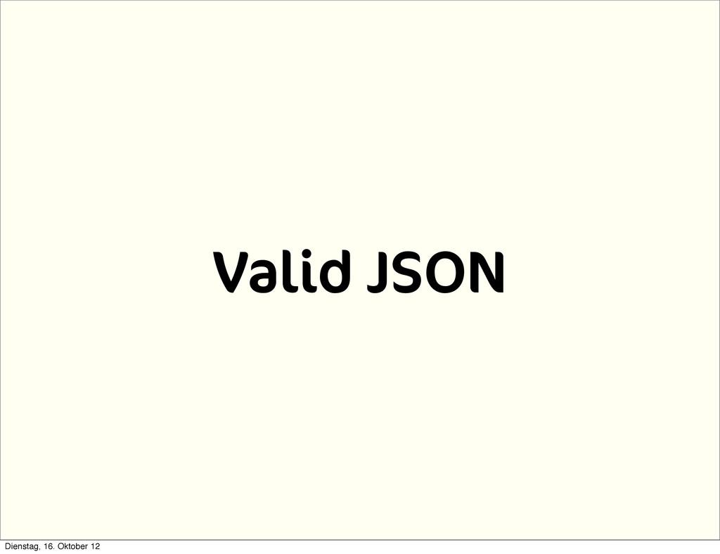 Valid JSON Dienstag, 16. Oktober 12