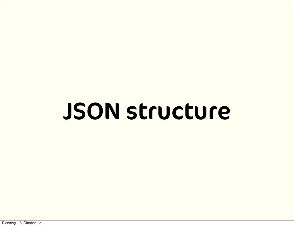 JSON structure Dienstag, 16. Oktober 12