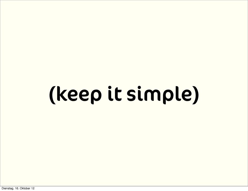 (keep it simple) Dienstag, 16. Oktober 12
