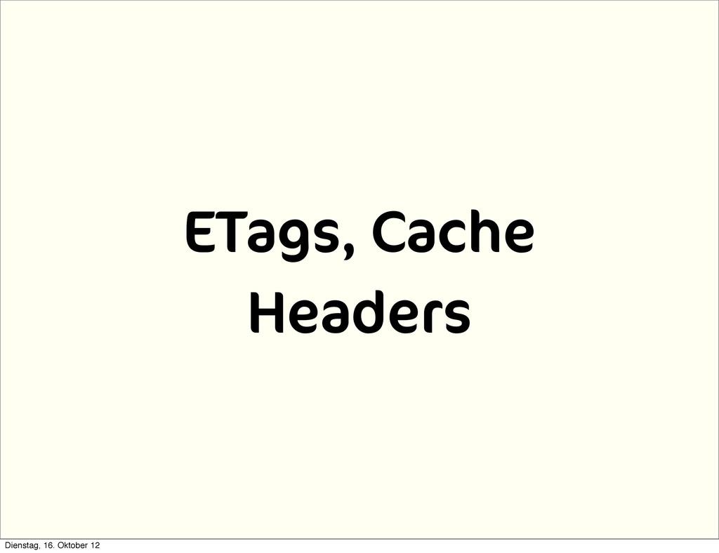 ETags, Cache Headers Dienstag, 16. Oktober 12