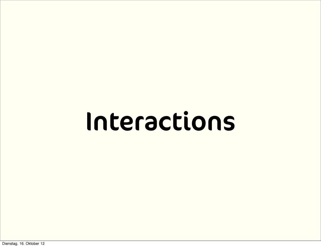 Interactions Dienstag, 16. Oktober 12