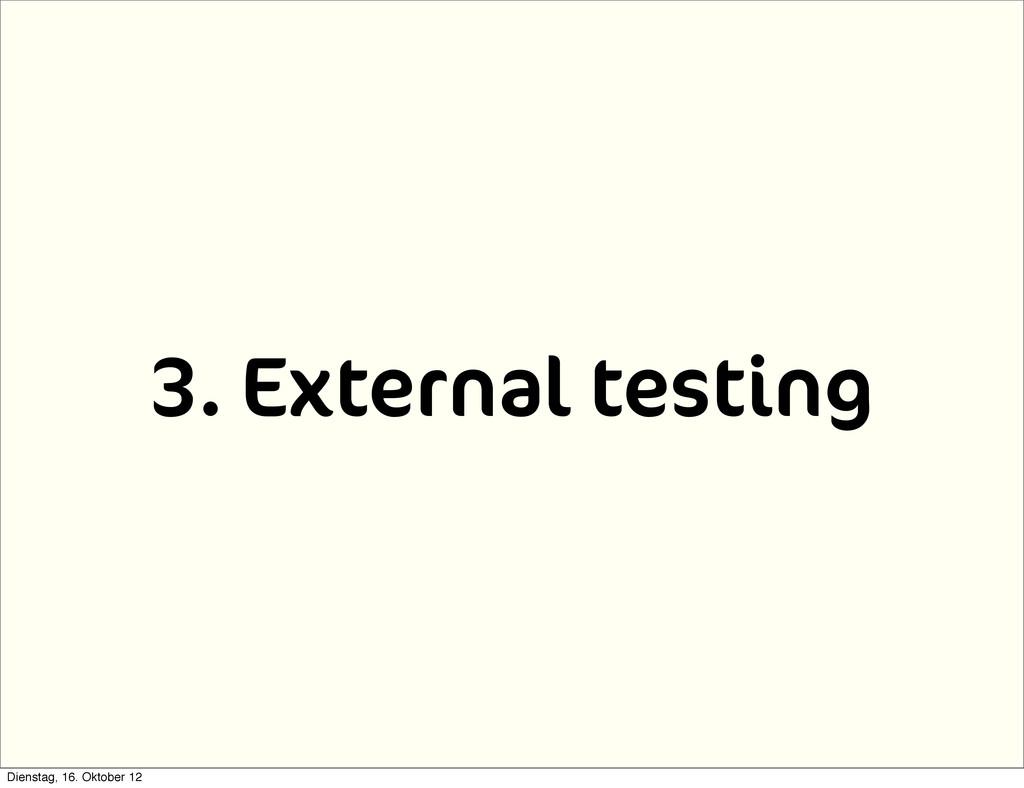 3. External testing Dienstag, 16. Oktober 12