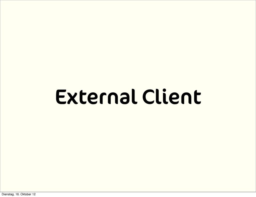 External Client Dienstag, 16. Oktober 12