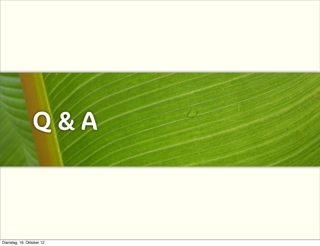 Q & A Dienstag, 16. Oktober 12