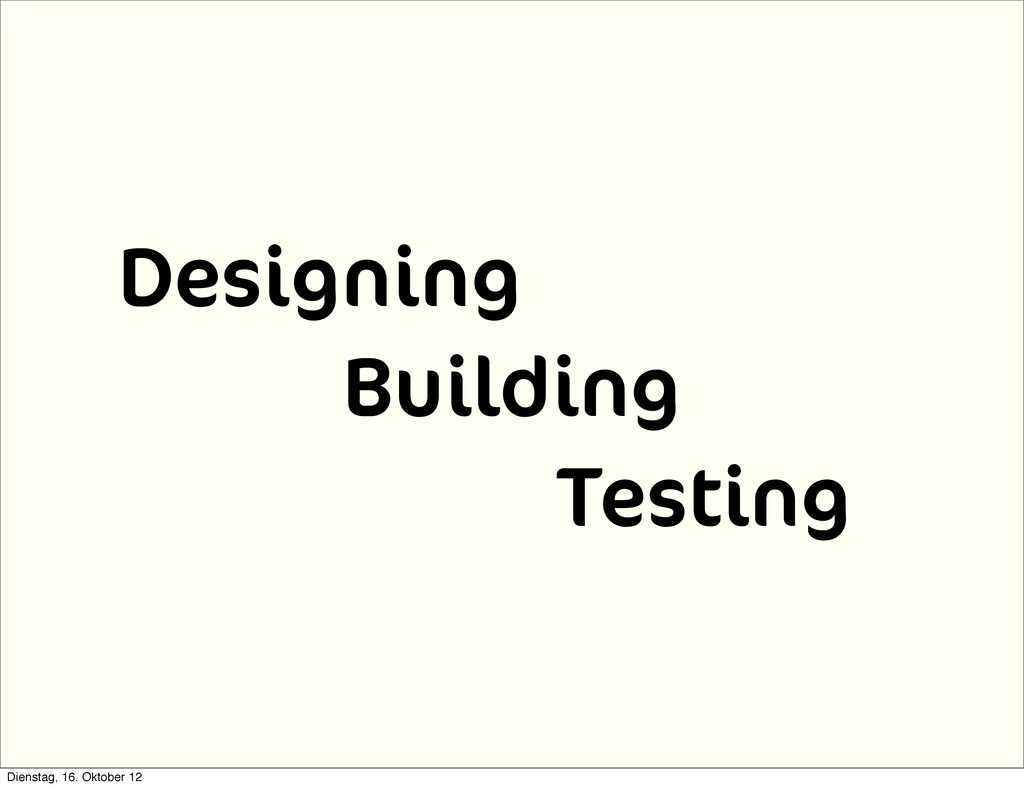 Designing Building Testing Dienstag, 16. Oktobe...