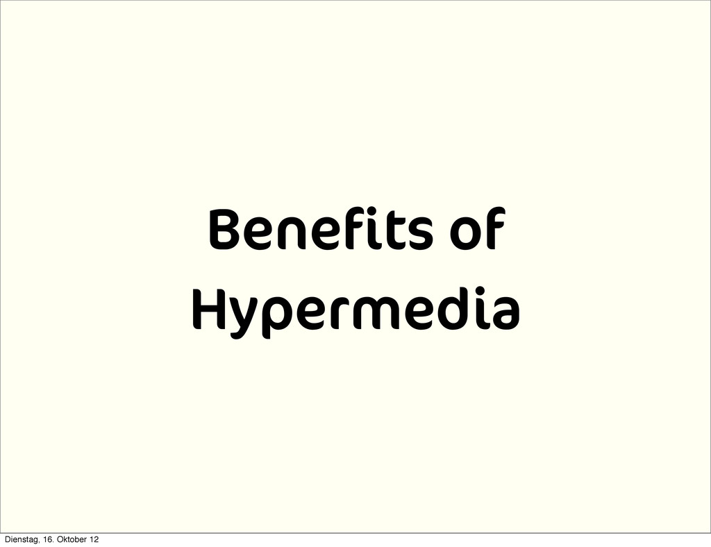 Benefits of Hypermedia Dienstag, 16. Oktober 12