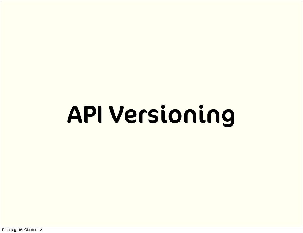 API Versioning Dienstag, 16. Oktober 12