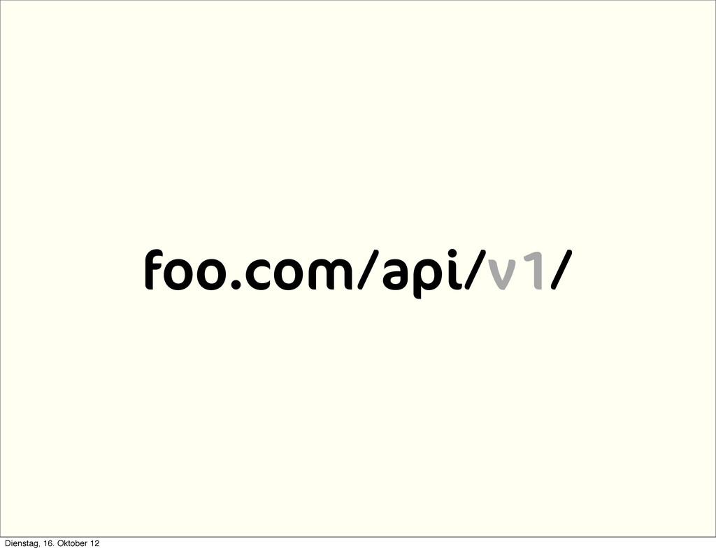 foo.com/api/v1/ Dienstag, 16. Oktober 12