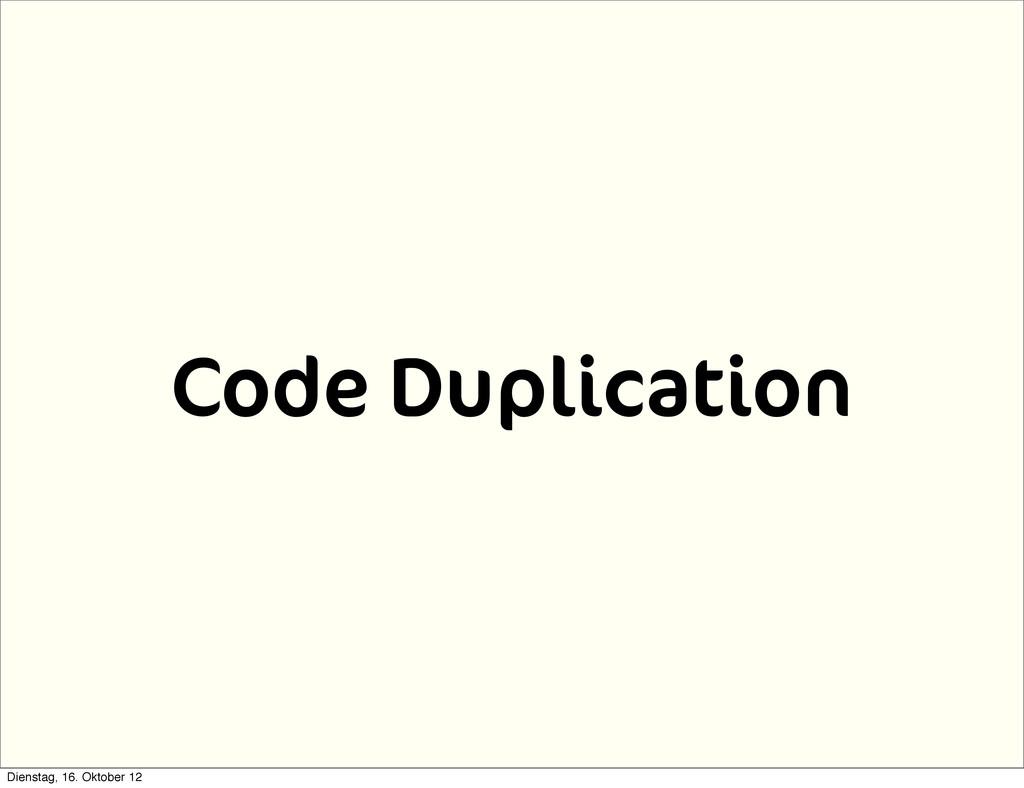 Code Duplication Dienstag, 16. Oktober 12