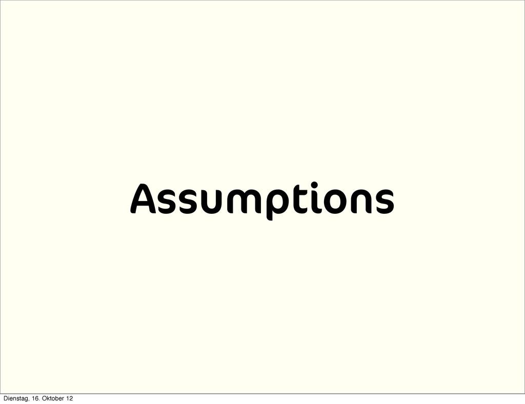 Assumptions Dienstag, 16. Oktober 12