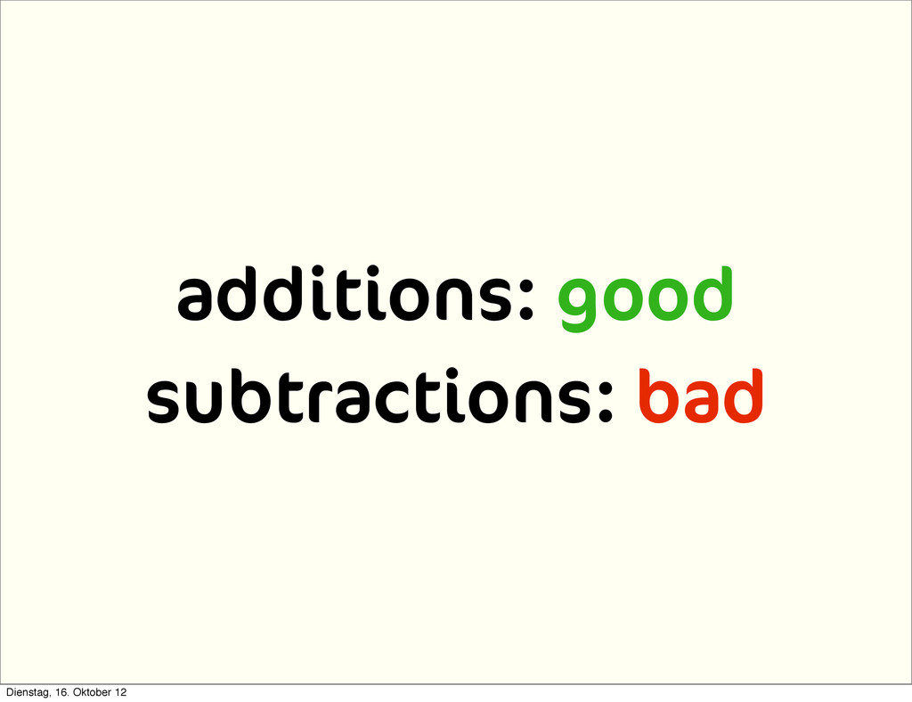additions: good subtractions: bad Dienstag, 16....