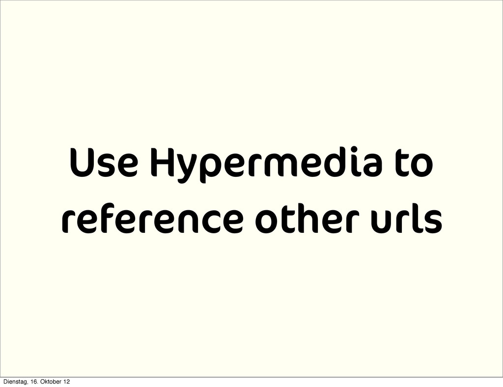 Use Hypermedia to reference other urls Dienstag...