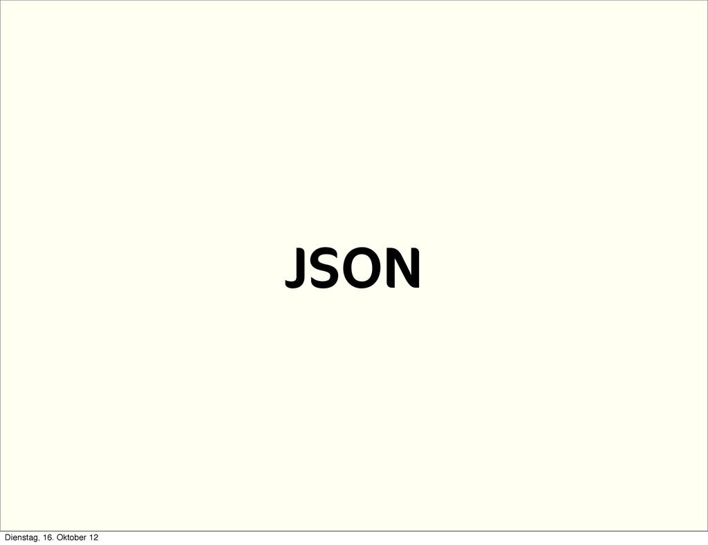 JSON Dienstag, 16. Oktober 12