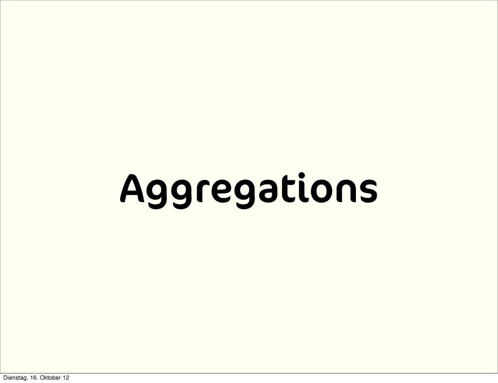 Aggregations Dienstag, 16. Oktober 12