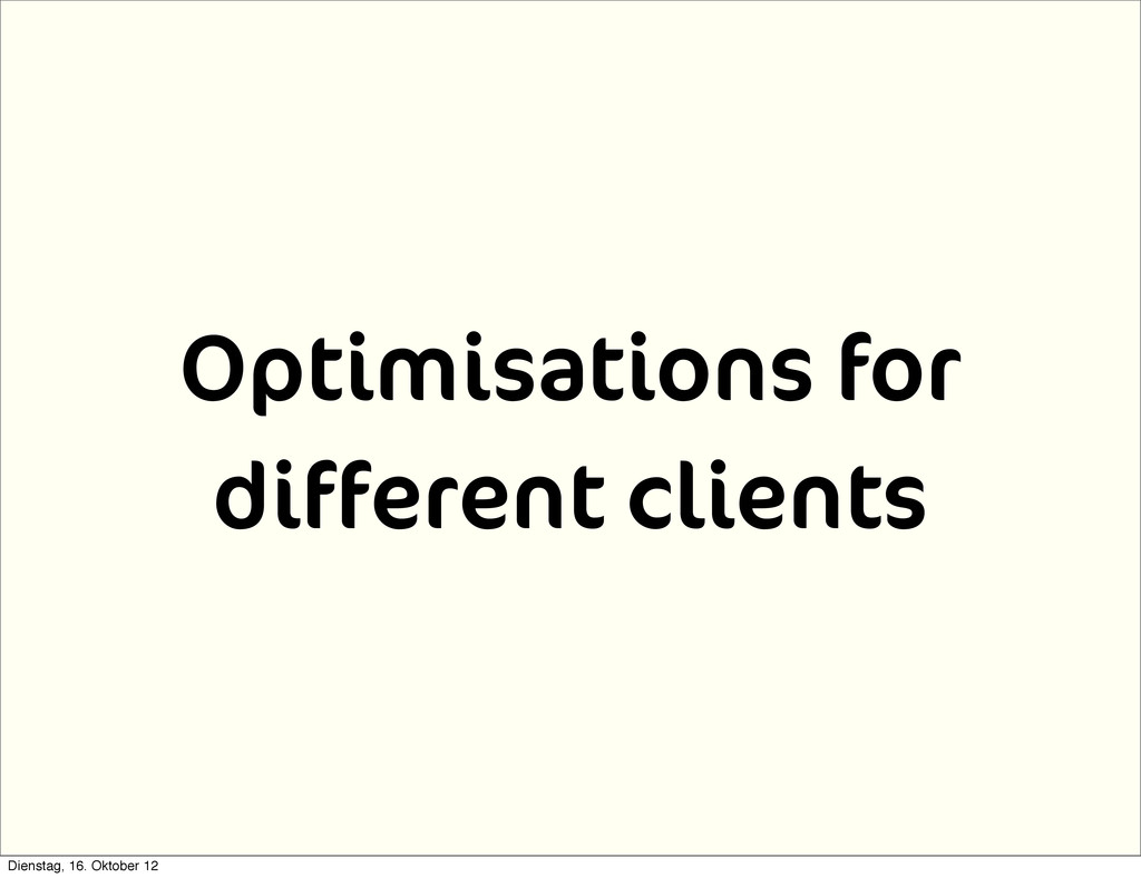 Optimisations for different clients Dienstag, 1...