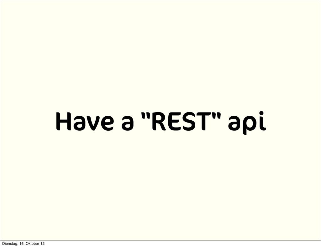 """Have a """"REST"""" api Dienstag, 16. Oktober 12"""