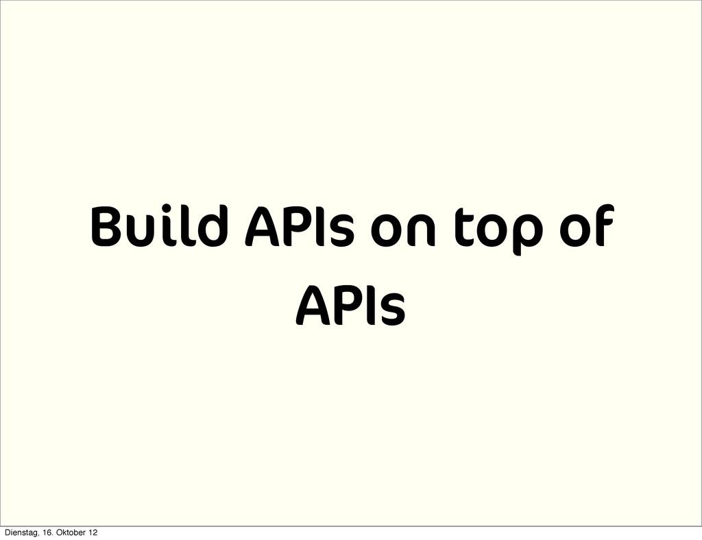 Build APIs on top of APIs Dienstag, 16. Oktober...