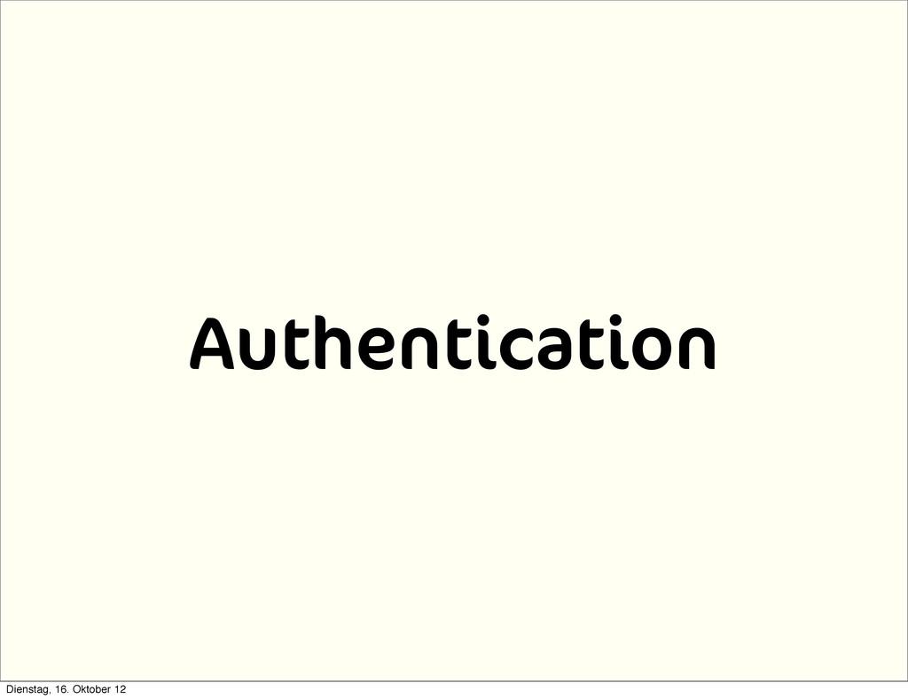 Authentication Dienstag, 16. Oktober 12