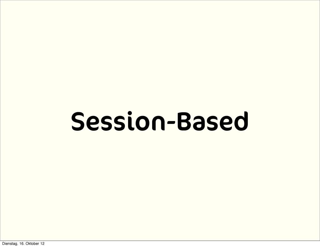 Session-Based Dienstag, 16. Oktober 12
