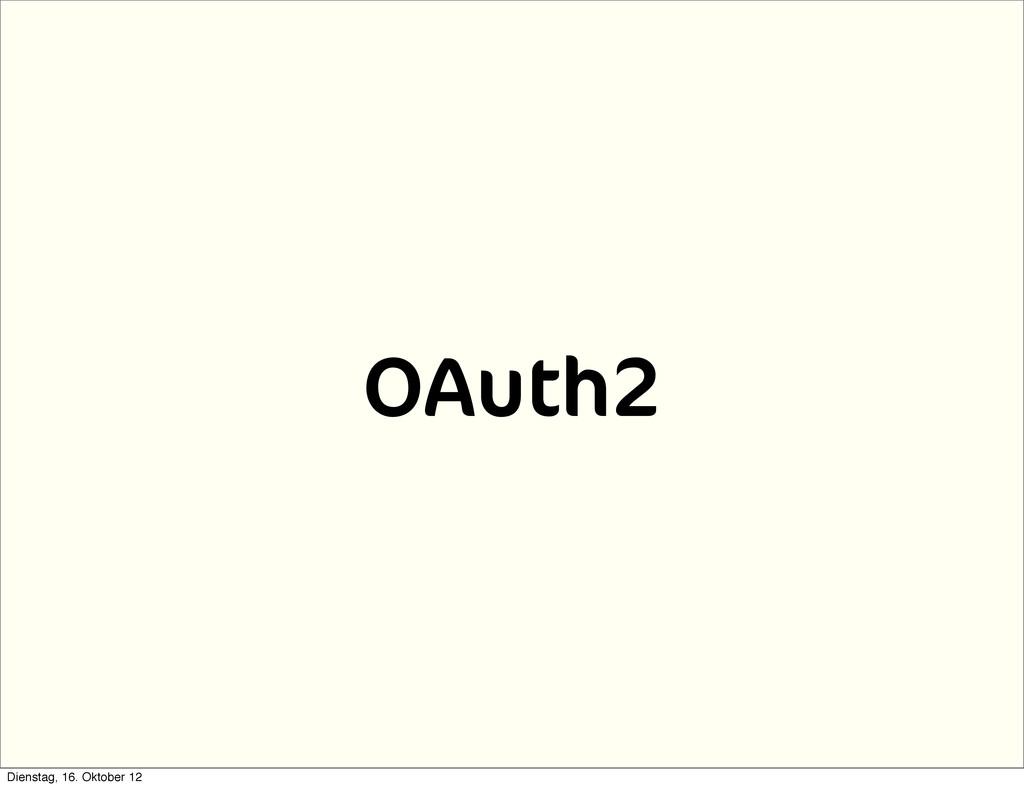 OAuth2 Dienstag, 16. Oktober 12