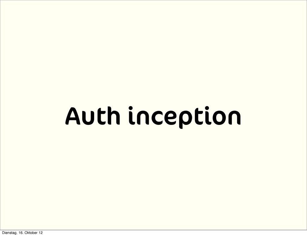 Auth inception Dienstag, 16. Oktober 12