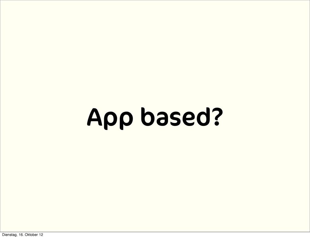 App based? Dienstag, 16. Oktober 12