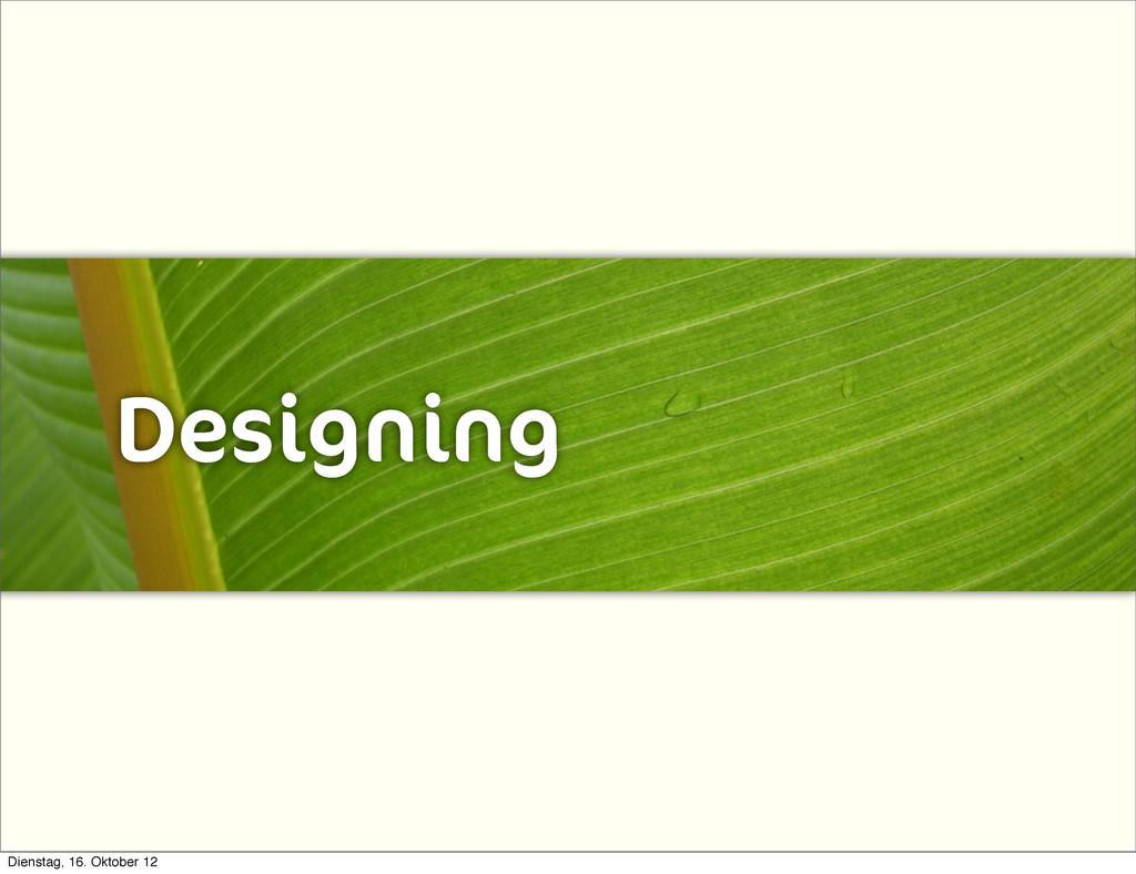 Designing Dienstag, 16. Oktober 12
