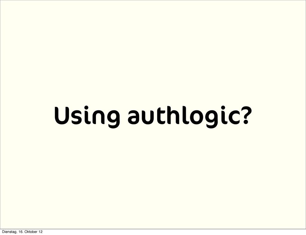 Using authlogic? Dienstag, 16. Oktober 12