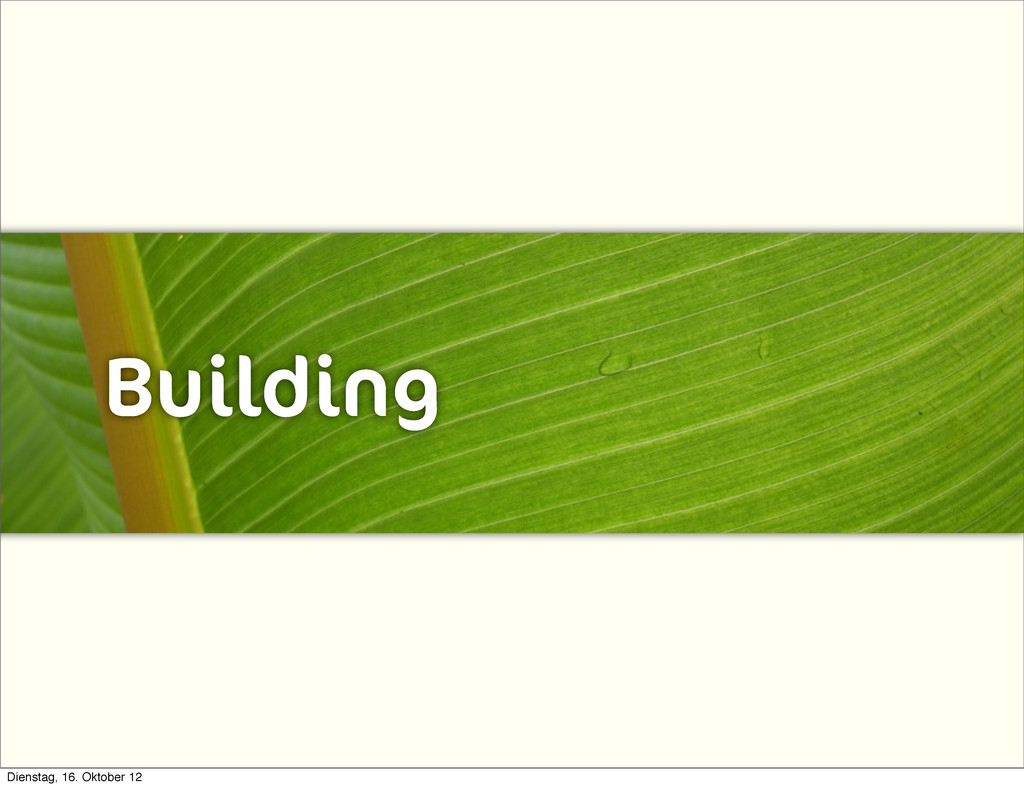 Building Dienstag, 16. Oktober 12