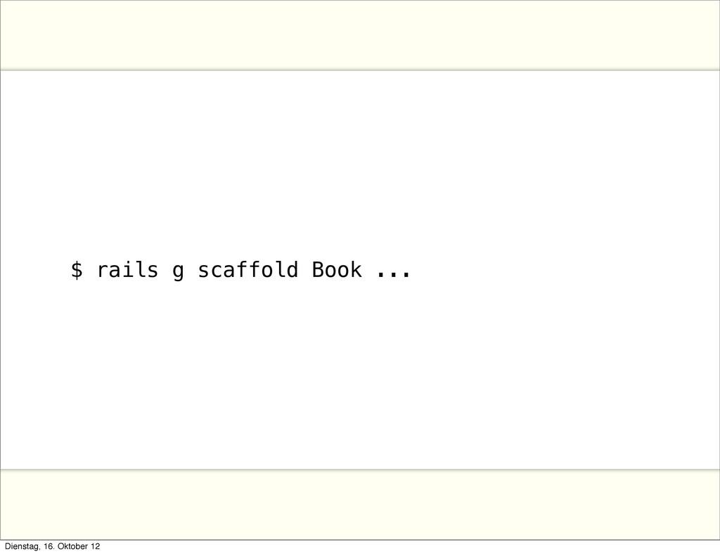 $ rails g scaffold Book ... Dienstag, 16. Oktob...