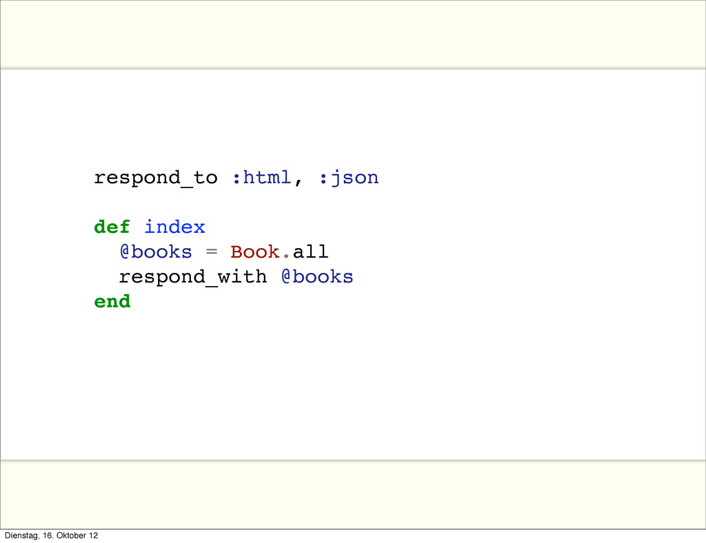 respond_to :html, :json def index @books = Book...
