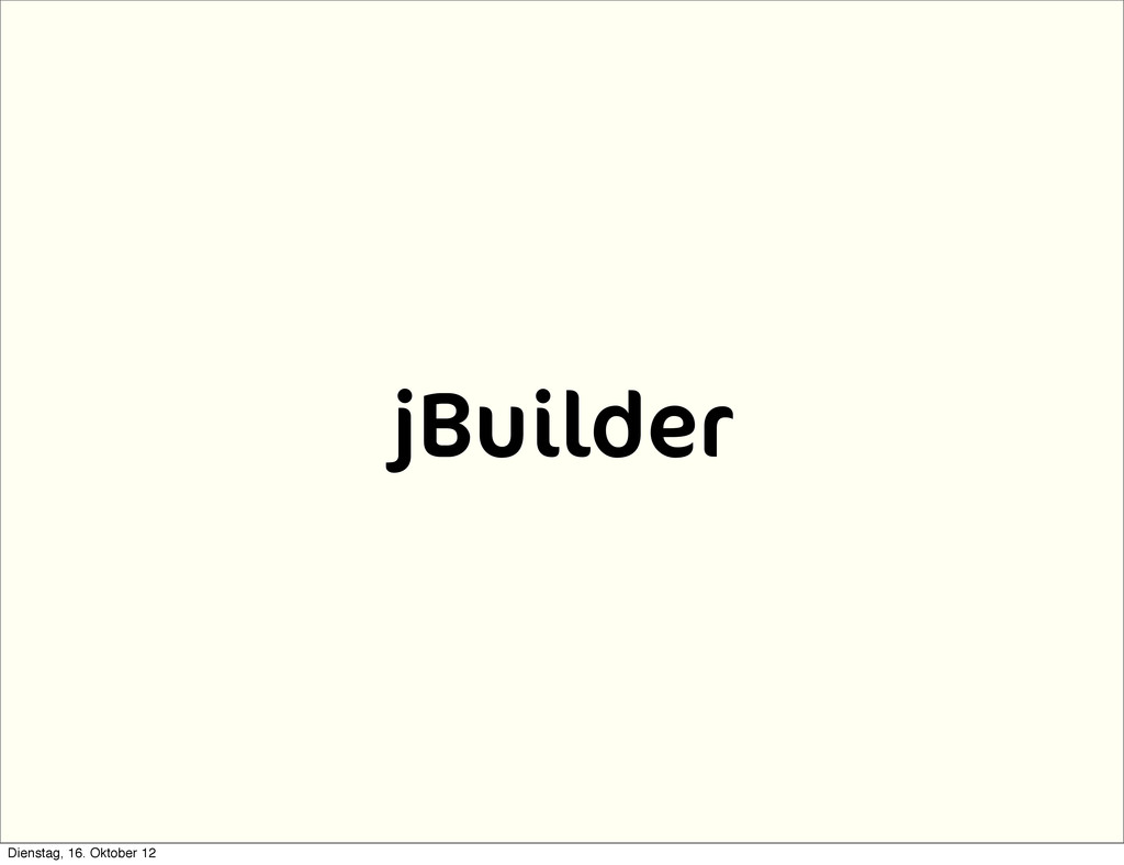 jBuilder Dienstag, 16. Oktober 12