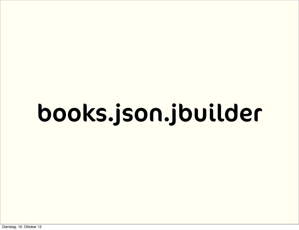 books.json.jbuilder Dienstag, 16. Oktober 12