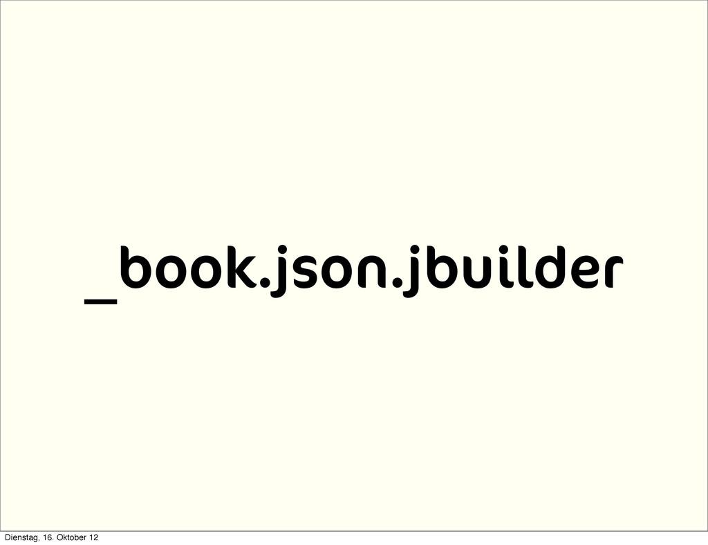 _book.json.jbuilder Dienstag, 16. Oktober 12