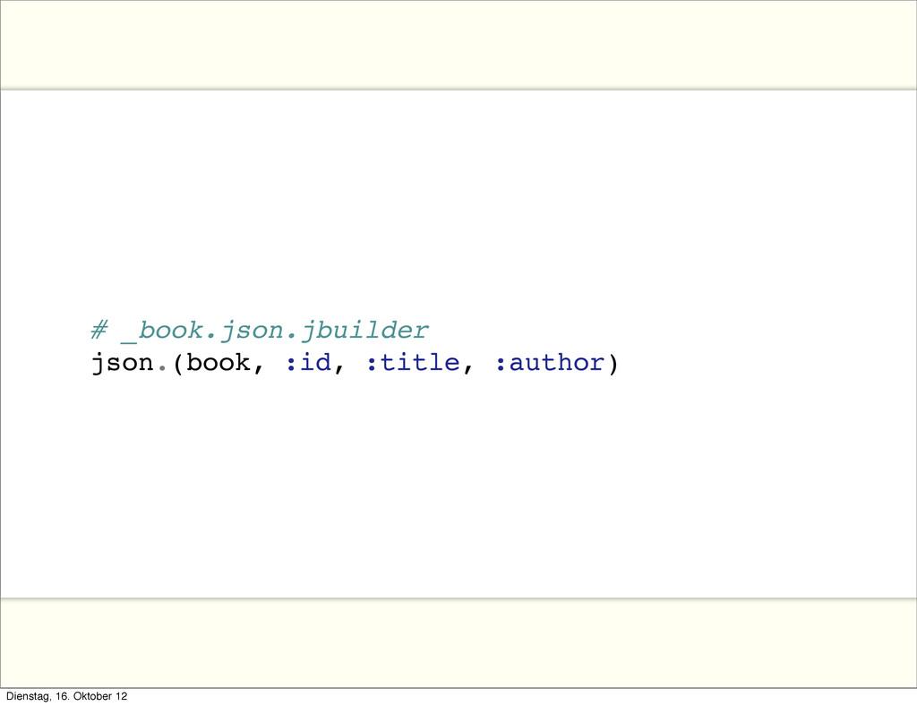 # _book.json.jbuilder json.(book, :id, :title, ...