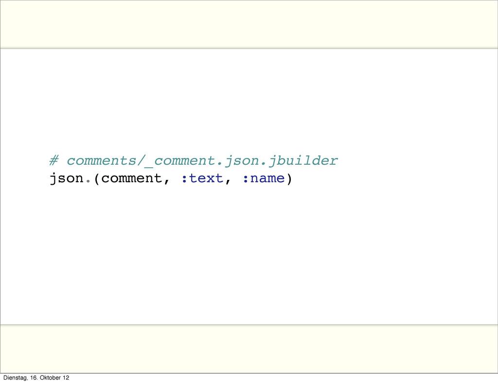 # comments/_comment.json.jbuilder json.(comment...