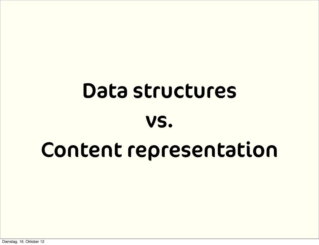 Data structures vs. Content representation Dien...