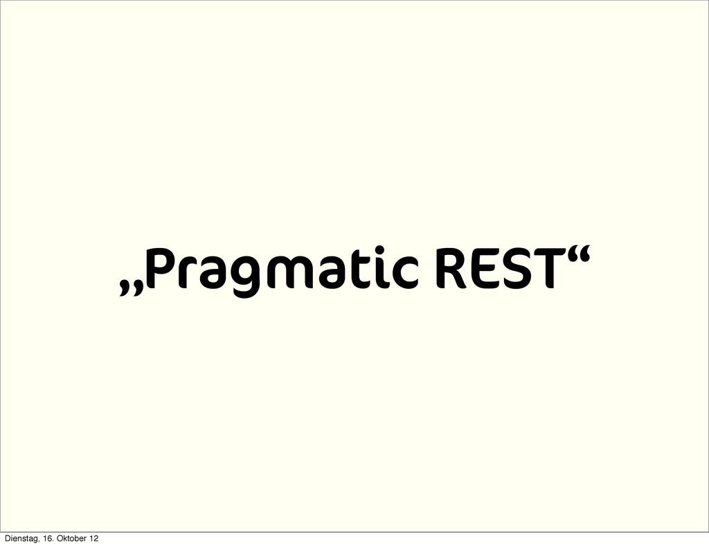 """Pragmatic REST"" Dienstag, 16. Oktober 12"