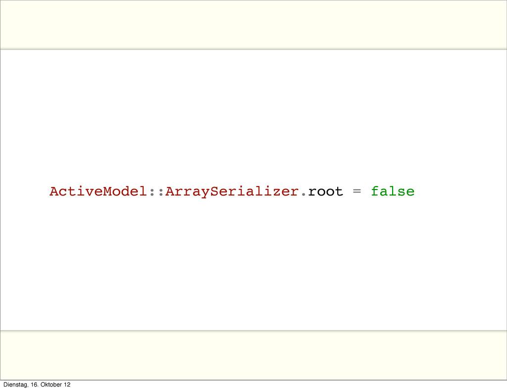 ActiveModel::ArraySerializer.root = false Diens...