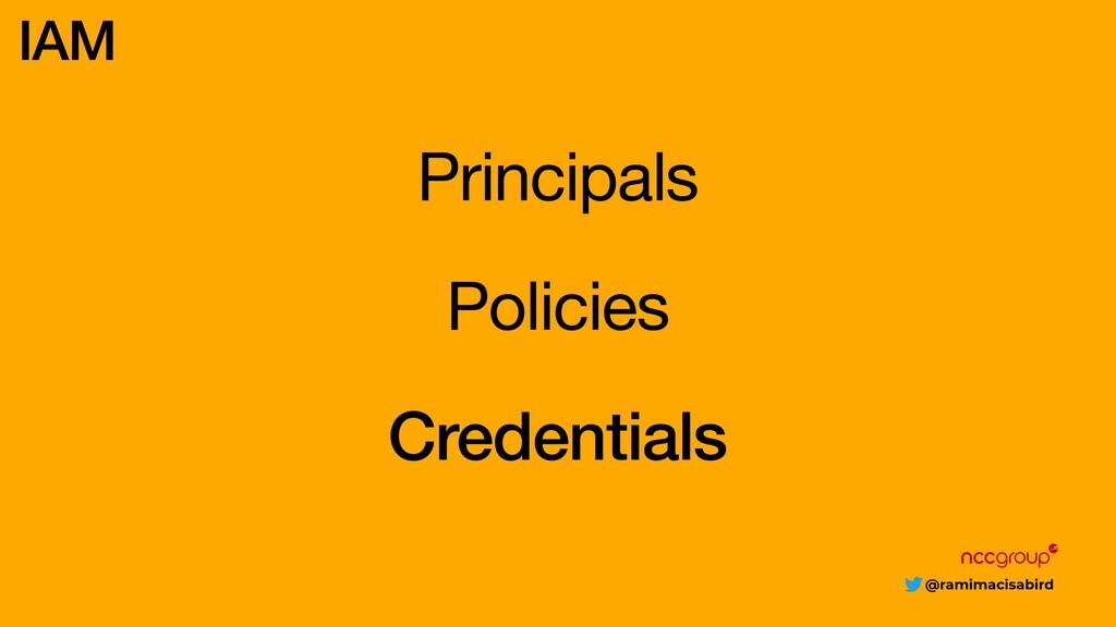 @ramimacisabird Principals IAM Policies Credent...