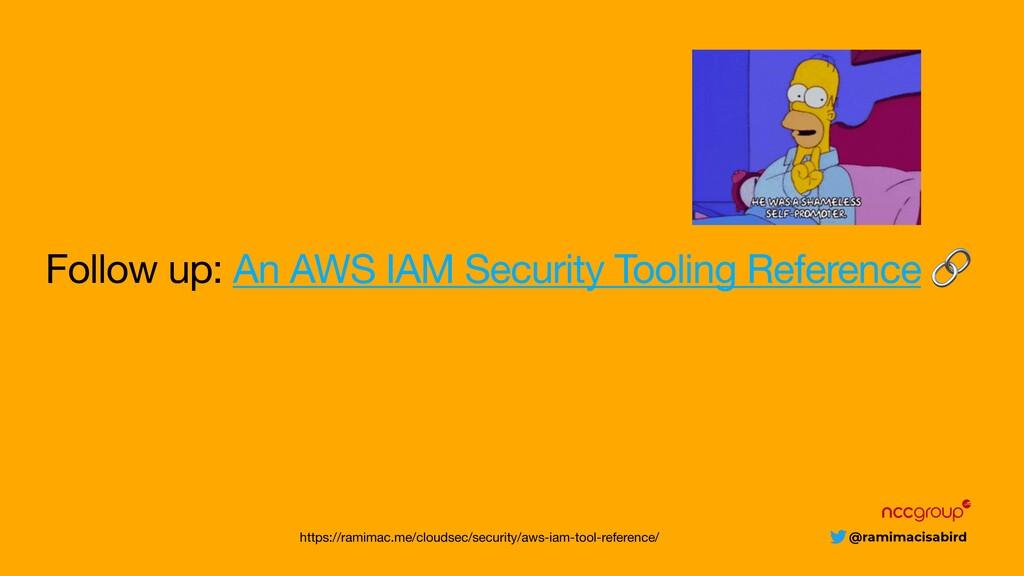 @ramimacisabird Follow up: An AWS IAM Security ...