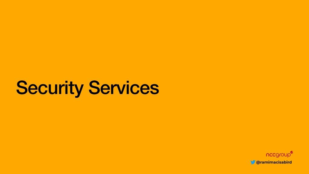 @ramimacisabird Security Services