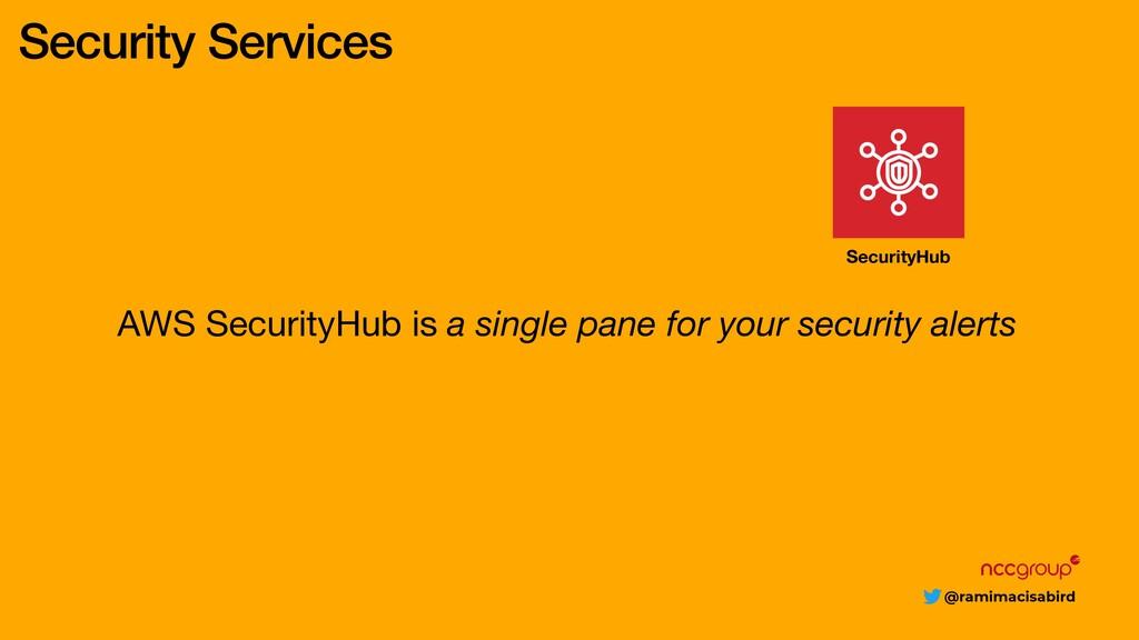 @ramimacisabird Security Services AWS SecurityH...