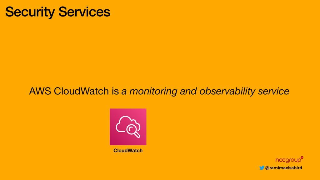 @ramimacisabird Security Services AWS CloudWatc...