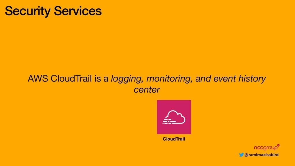 @ramimacisabird Security Services AWS CloudTrai...