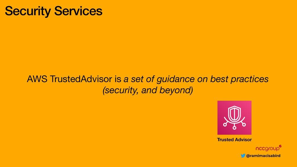 @ramimacisabird Security Services AWS TrustedAd...