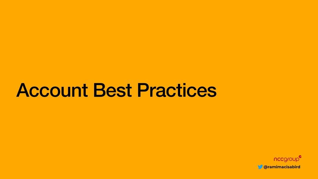@ramimacisabird Account Best Practices