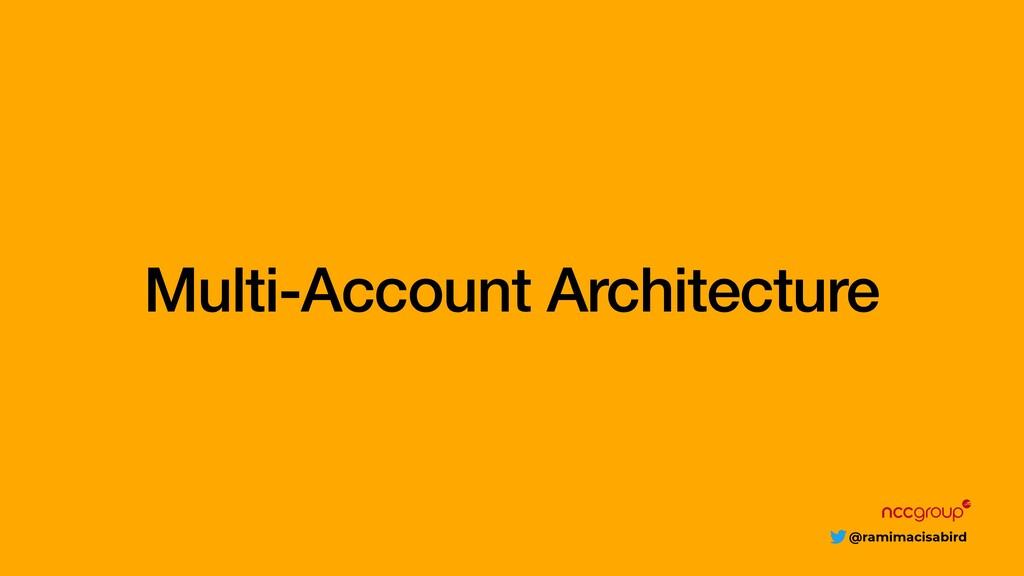 @ramimacisabird Multi-Account Architecture